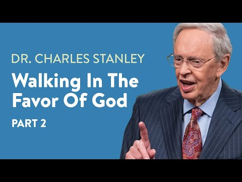 Walking in the Favor of God—Part Three – Dr. Charles Stanley