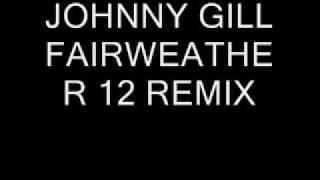 JOHNNY GILL FAIRWEATHER FRIEND 12 REMIX