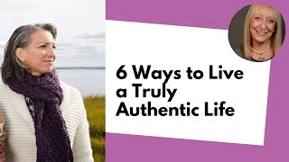6 Ways to Live a Truly Authentic Life