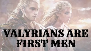 Game of Thrones/ASOIAF Theories | Mysteries, Myths, and Motives | Valyrians are First Men