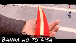 Banna Ho To Aisa Ho- new banna song