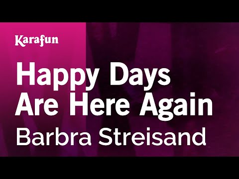 , title : 'Karaoke Happy Days Are Here Again - Barbra Streisand *'