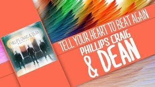 Tell Your Heart to Beat Again-Phillips, Craig & Dean (Lyrics)