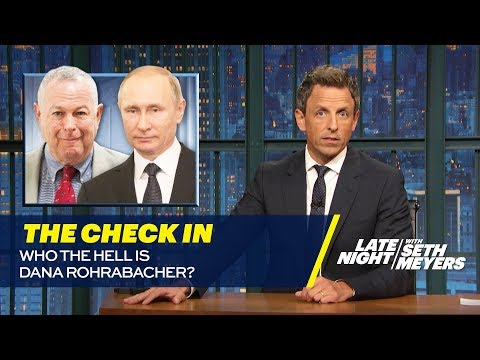 The Check In: Who the Hell is Dana Rohrabacher?