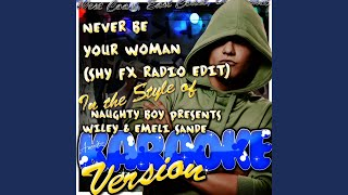Never Be Your Woman (Shy FX Radio Edit) (In the Style of Naughty Boy Presents Wiley & Emeli...