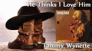 Tammy Wynette - He Thinks I Love Him