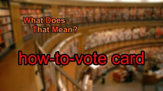 What does how-to-vote card mean?