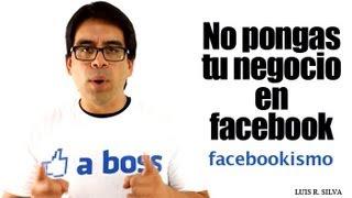 No pongas tu Negocio en Facebook - Estrategias de Marketing Online