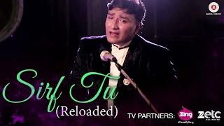 Sirf Tu (Reloaded) - Aanjan Bhattacharya, Rajbir, Divya & Akshay | Aanjan Bhattacharya