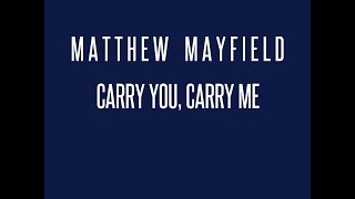 Matthew Mayfield - Carry You, Carry Me