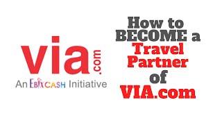 How to become a Travel Agent of Via.com in 2019 - For Travel Agency    Quick Via.com System Tour