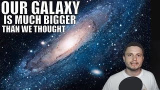We Were Wrong About The Size Of Our Own Galaxy   It's Way Bigger!