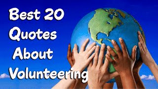 Top 20 Inspiring Quotes For Volunteers Who Make A Difference