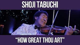 Shoji Tabuchi - How Great Thou Art Video