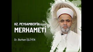 Hz. Peygamber'in (s.a.s) Merhameti - Dr. Burhan İŞLİYEN (Diyanet İşleri Başkan Yardımcısı)