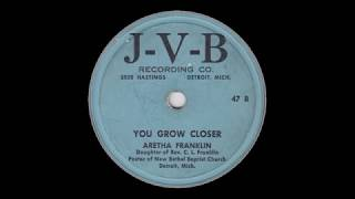 Aretha Franklin   You Grow Closer     J - V-B 47 B