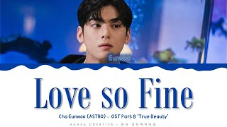 Cha Eunwoo (ASTRO) - 'Love so Fine' (True Beauty OST 8) Lyrics Color Coded (Han/Rom/Eng)