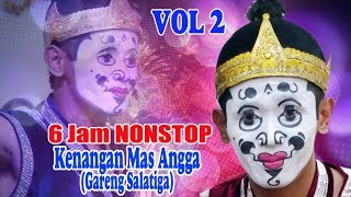Download Video VOL#2 Nonstop  6 Jam  Kenangan Gareng Angga Salatiga Alrm MP3 3GP MP4