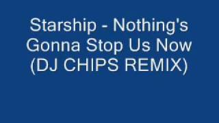 Starship - Nothing's Gonna Stop Us Now (DJ CHIPS REMIX)