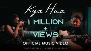 Kya Hua - Official Music Video | Yash Narvekar | Rishi Rich | Break The Noise Records