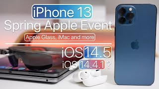 Spring Apple Event 2021, iPhone 13, iOS 14.5 Release, Apple Glasses and more