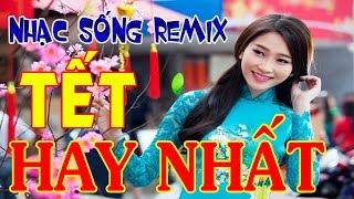 nhac-tet-remix-2019-nhac-song-chao-xuan-cuc-boc-lk-nhac-xuan-remix-hay-nhat
