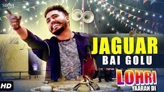 Bai Golu  Jaquar  Lohri Yaaran Di  New Punjabi Songs 2017  SagaMusic