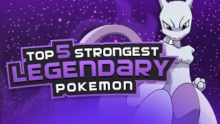 Top 5 STRONGEST Legendary Pokemon