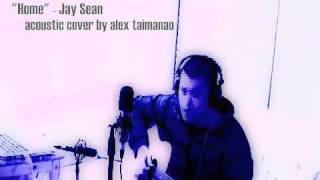 Home - Jay Sean (acoustic cover by Alex Taimanao)