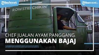 Dirumahkan karena Pandemi, Chef Resto Bintang 5 Jualan Ayam Panggang Pakai Bajaj