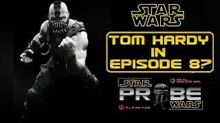 Tom Hardy in Episode 8!? Star Wars News