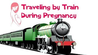 Traveling by Train During Pregnancy