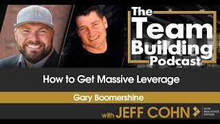 How to Get Massive Leverage w/ Gary Boomershine