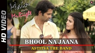 Bhool Na Jaana - Astitva The Band - Main Aur Mr. Riight