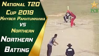 Northern Batting Highlights | Northern vs Khyber Pakhtunkhwa | 12th Match | National T20 Cup 2019