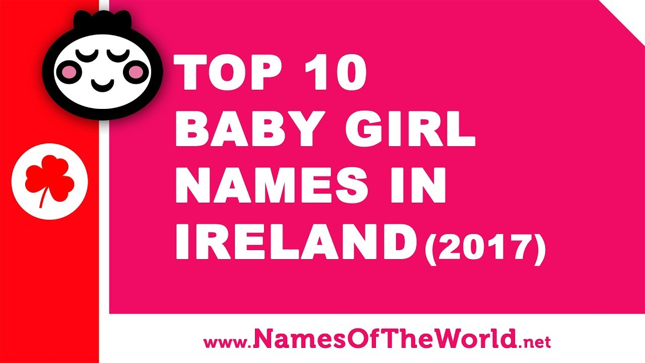 Top 10 baby girl names in Ireland (2017) - the best baby names - www.namesoftheworld.net