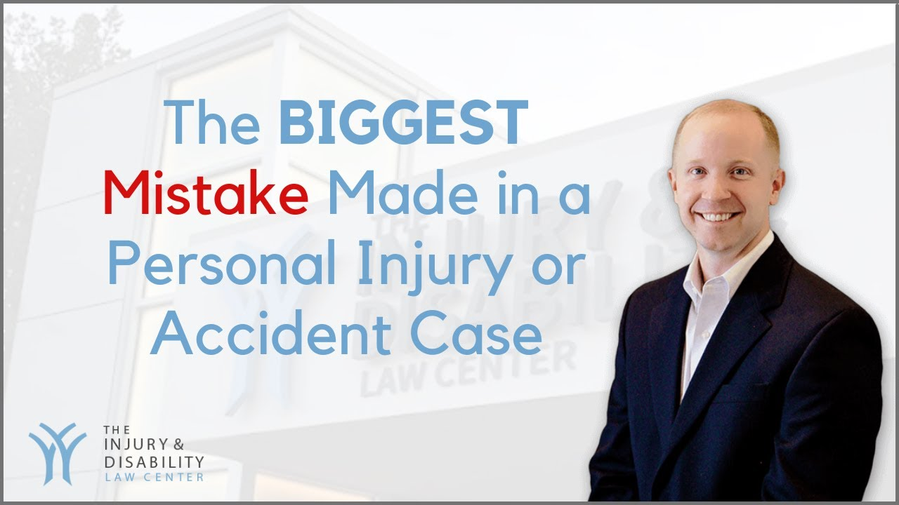 Biggest Mistake Made in a Personal Injury or Accident Case