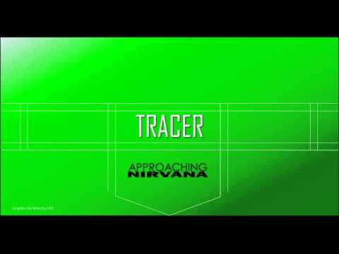 Tracer: Approaching Nirvana