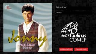 Jonny  - Só O Amor