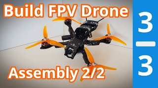 Building an FPV Freestyle Drone - Assembly Part 2 - *Entering FPV* (3/3)
