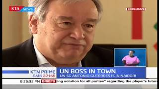 UN BOSS IN TOWN: SG António Guterres on Kenya's counter-terrorism