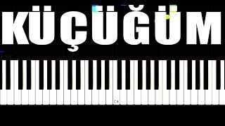 Küçüğüm   Piano Tutorial By VN