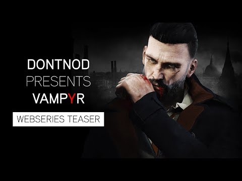 DONTNOD Presents Vampyr - Annonce de la web-série de Vampyr