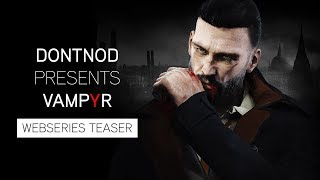 DONTNOD Presents Vampyr - Webseries Teaser