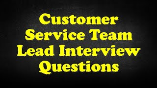 Customer Service Team Lead Interview Questions