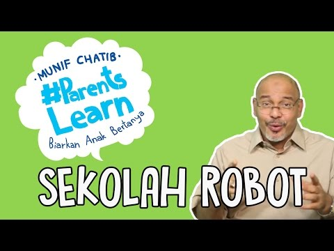 Parents Learn - Sekolah Robot | Parenting Anak by Munif Chatib