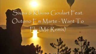 Sixma & Klauss Goulart Feat. Outono Em Marte   Want To Fly (M6 Remix) HQ