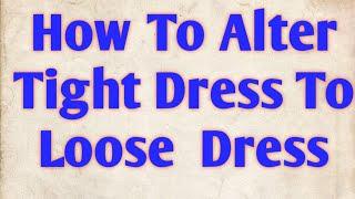 How To Loose Tight Dress At Home // How To Alter Tight Kurti // బిగువు డ్రస్ ని Loose చేయడం ఎలా?