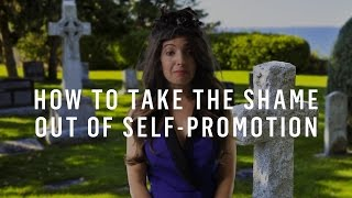 How To Take The Shame Out Of Self-Promotion