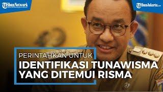 Anies Baswedan Perintahkan Dinsos DKI Cek Identitas Tunawisma yang Ditemui Risma di Sudirman-Thamrin